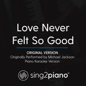 Love Never Felt So Good Originally Performed By Michael Jackson [Piano Karaoke Version] Sing2Piano - Sing2Piano