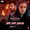 "Har Har Gange (From ""Batti Gul Meter Chalu"") - Arijit Singh & Sachet-Parampara"