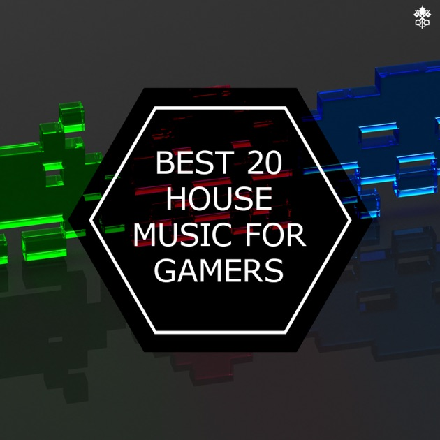 best 20 house music for gamers by various artists