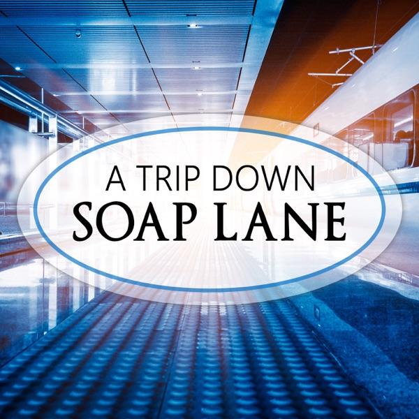 A Trip Down Soap Lane