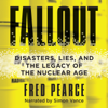 Fred Pearce - Fallout: Disasters, Lies, and the Legacy of the Nuclear Age (Unabridged)  artwork