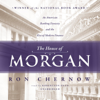 Ron Chernow - The House of Morgan: An American Banking Dynasty and the Rise of Modern Finance artwork