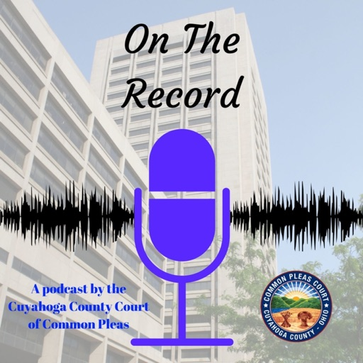 Cover image of On The Record: The Podcast of the Cuyahoga County Common Pleas Court