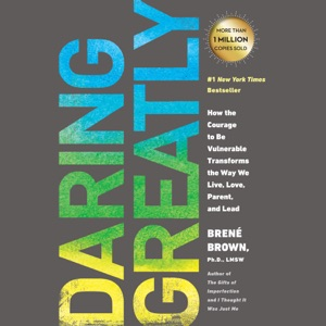 Daring Greatly: How the Courage to Be Vulnerable Transforms the Way We Live, Love, Parent, and Lead (Unabridged) - Brené Brown audiobook, mp3