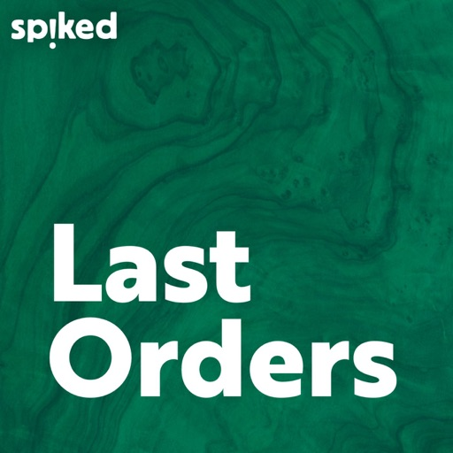 Cover image of Last Orders - a spiked podcast
