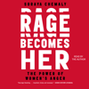 Soraya Chemaly - Rage Becomes Her: The Power of Women's Anger (Unabridged) artwork