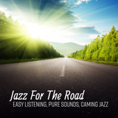 Jazz for the Road (Easy Listening, Pure Sounds, Caming Jazz)