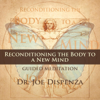 Reconditioning the Body to a New Mind - Dr. Joe Dispenza
