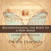 Reconditioning The Body To A New Mind-Dr. Joe Dispenza