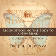 Reconditioning the Body to a New Mind - Dr. Joe Dispenza - Dr. Joe Dispenza