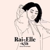 Rai-Elle - KSB (Always On My Mind)