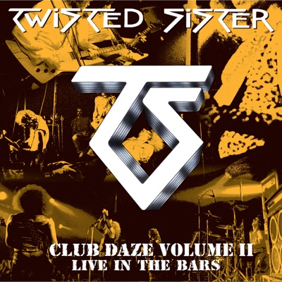 Club Daze, Vol. II - Live in the Bars (Studio Recordings and Live in Long Island, NY) - Twisted Sister