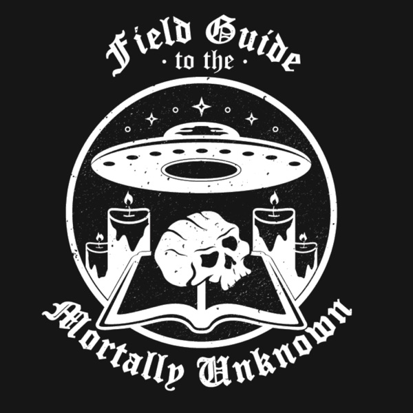 Field Guide To The Mortally Unknown