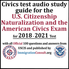 Civics Test Audio Study Guide for the U.S. Citizenship Naturalization and the American Civics Exam: With All 100 Official Questions and Answers from USCIS (Unabridged) audiobook