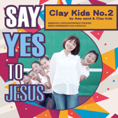 Clay Kids No. 2: Say Yes to Jesus
