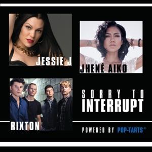 Jessie J, Jhené Aiko & Rixton - Sorry To Interrupt