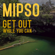 Get Out While You Can - Mipso