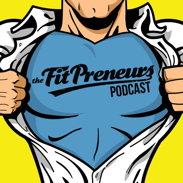The Fitpreneurs Podcast - High Performance Fitness Business, Marketing & Mindset