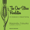 The One-Straw Revolution: An Introduction to Natural Farming (Unabridged) - Masanobu Fukuoka & Larry Korn