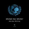 Alex - Hvad Nu Hvis (feat. Nik & Jay) artwork
