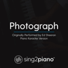 Photograph (Originally Performed by Ed Sheeran) [Piano Karaoke Version] - Sing2Piano