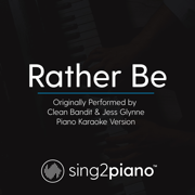 Rather Be (Originally Performed by Clean Bandit & Jess Glynne) [Piano Karaoke Version] - Sing2Piano - Sing2Piano