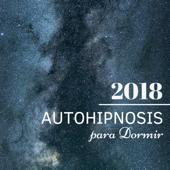 Autohipnosis para Dormir 2018 - Mejores 20 Canciones Relajantes para Meditar, Dormir y Dulces Sueños