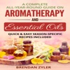 A Complete All-Year-Round Guide on Aromatherapy and Essential Oils: Quick & Easy Season-Specific  Recipes Included (Unabridged)