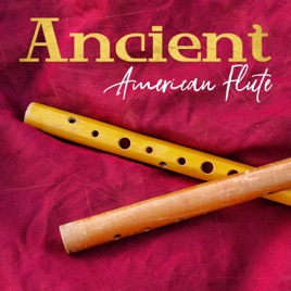 Ancient American Flute: Native Music, Meditation, Relaxation, Shamanic &  Tribal Ambient par Native American Music Consort & Relaxing Flute Music