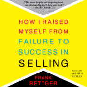 How I Raised Myself From Failure to Success in Selling (Unabridged)