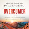 David Jeremiah - Overcomer: 8 Ways to Live a Life of Unstoppable Strength, Unmovable Faith, and Unbelievable Power  (Unabridged) artwork