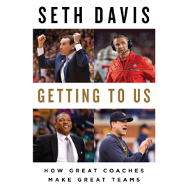 Getting to Us: How Great Coaches Make Great Teams (Unabridged) audiobook