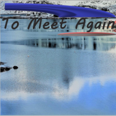 To Meet Again