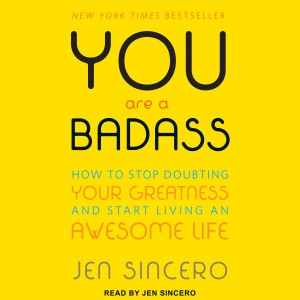You Are a Badass: How to Stop Doubting Your Greatness and Start Living an Awesome Life (Unabridged) - Jen Sincero audiobook, mp3