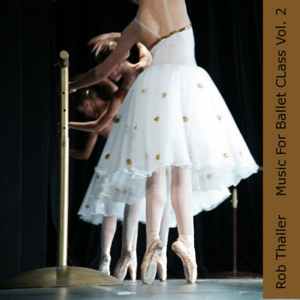Rob Thaller - Music for Ballet Class Vol. 2