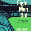 Eliot Asinof - Eight Men Out: The Black Sox and the 1919 World Series  artwork