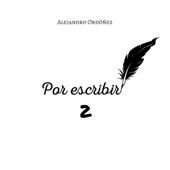 Por escribir Vol. 2