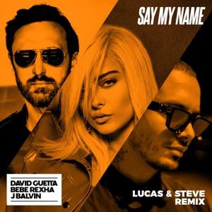 Say My Name (feat. Bebe Rexha & J Balvin) [Lucas & Steve Remix] - Single Mp3 Download