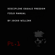 Discipline Equals Freedom Field Manual, Pt. 1 (Thoughts) - Jocko Willink - Jocko Willink
