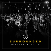 Surrounded (Fight My Battles)-Michael W. Smith
