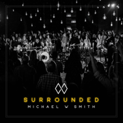 Surrounded - Michael W. Smith - Michael W. Smith
