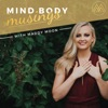 Mind Body Musings Podcast: Feminine Embodiment | Surrender & Trust | Relationships | Limiting Beliefs | Authenticity