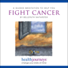 A Guided Meditation to Help You Fight Cancer - Belleruth Naparstek