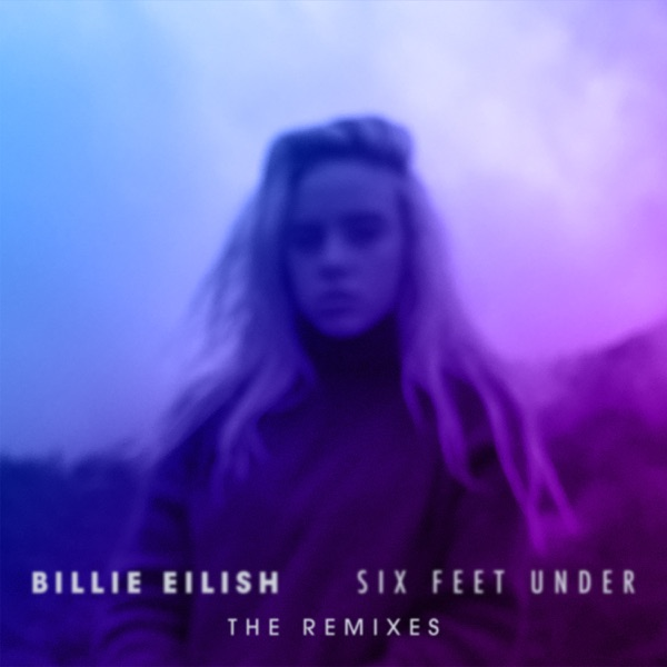 Billie Eilish - Six Feet Under (The Remixes) - EP