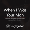 When I Was Your Man (Originally Performed by Bruno Mars) [Acoustic Guitar Karaoke] - Sing2Guitar
