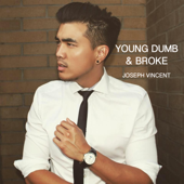 Young Dumb & Broke - Joseph Vincent