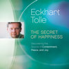 Eckhart Tolle - The Secret of Happiness: Discovering the Source of Contentment, Peace, and Joy artwork