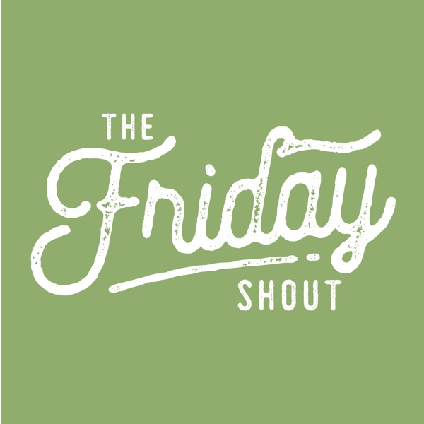 The Friday Shout