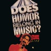 Does Humor Belong In Music? (Live), Frank Zappa