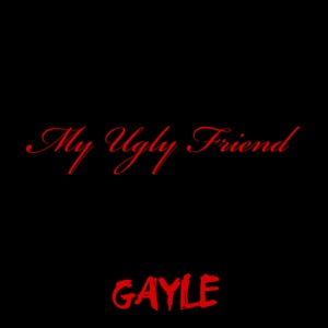 Gayle - Ugly Friend